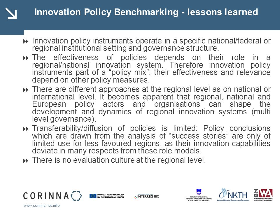 www.corinna-net.info Innovation Policy Benchmarking - lessons learned Innovation policy instruments operate in a specific national/federal or regional institutional setting and governance structure.
