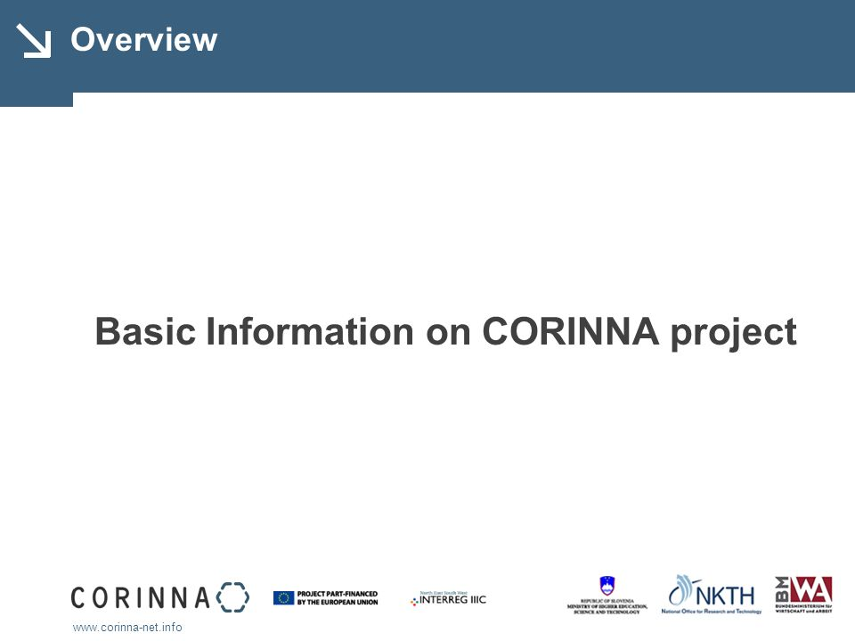 www.corinna-net.info CORINNA Innovation Policy Benchmarking Motivations for policy benchmarking are: To understand where improvements have to be made.