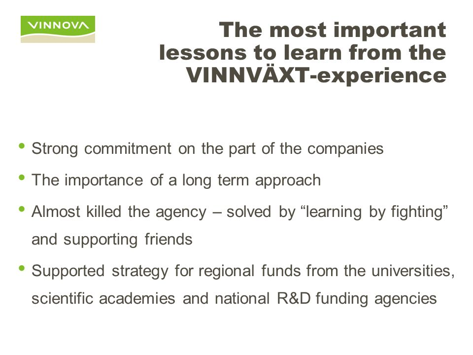 The most important lessons to learn from the VINNVÄXT-experience The existence of a strong regional leadership promoting renewal A shared vision withi