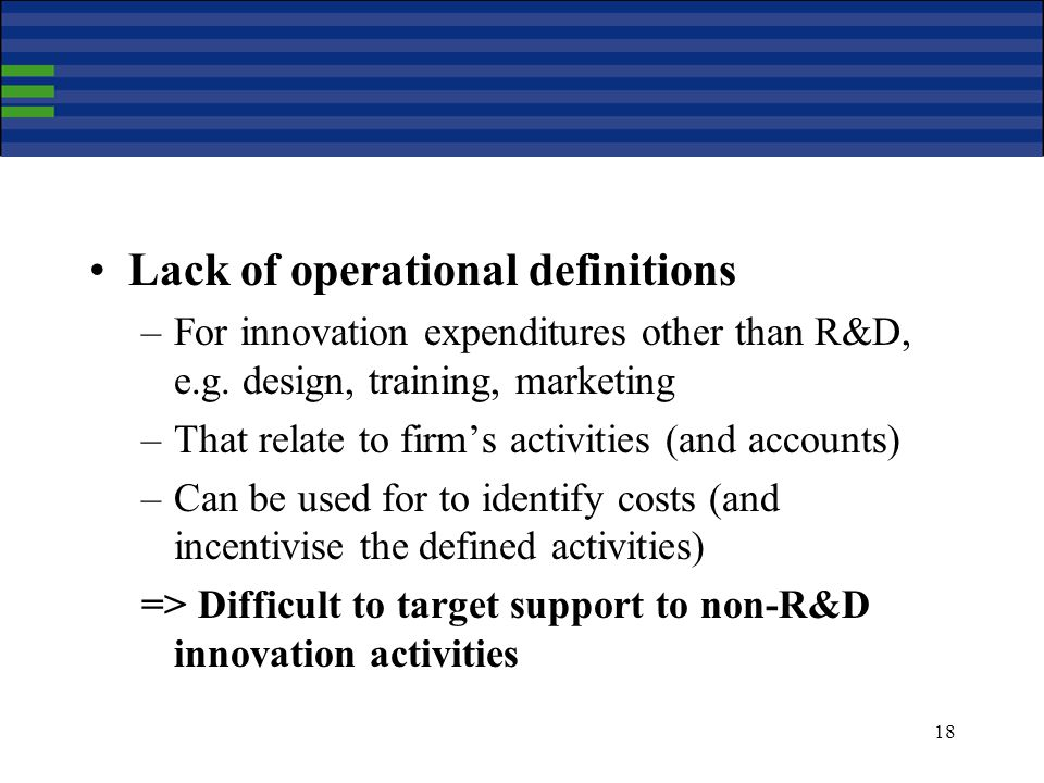 18 Lack of operational definitions –For innovation expenditures other than R&D, e.g.