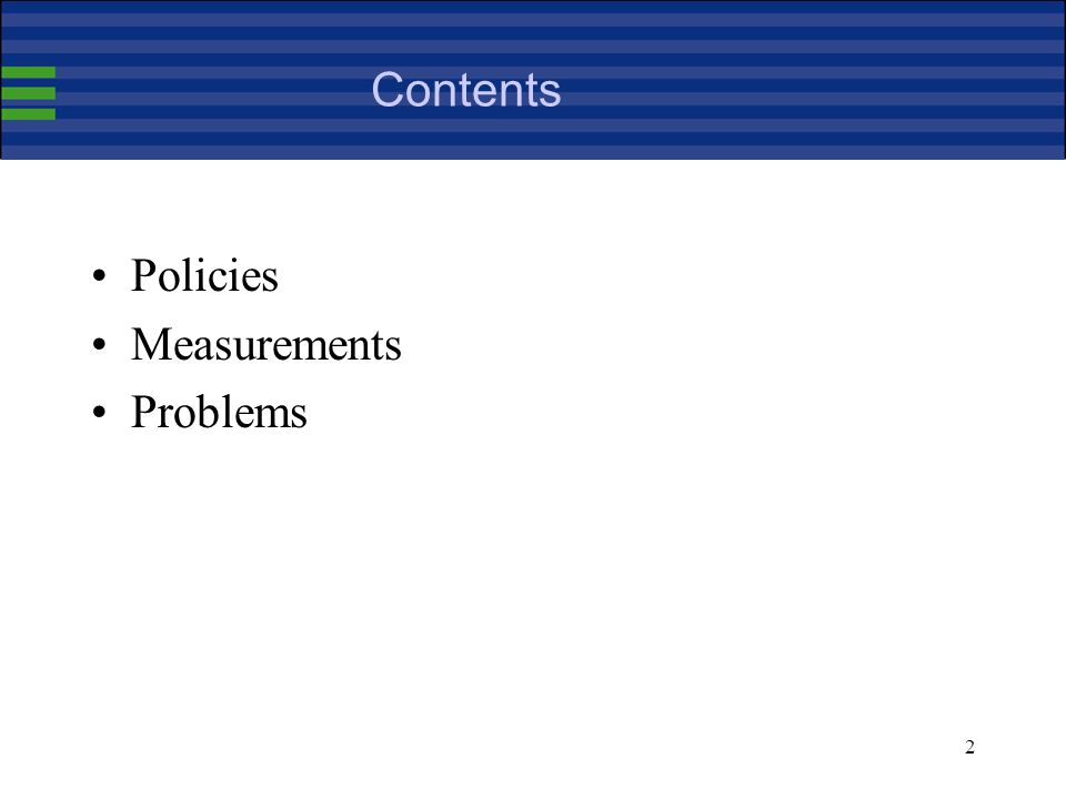 2 Contents Policies Measurements Problems