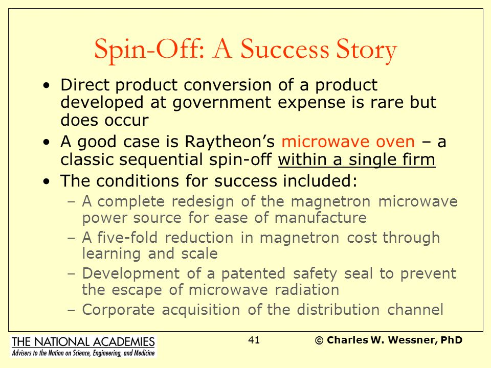 © Charles W. Wessner, PhD40 The Limits of Spin-Off Compared to alternative institutions –R&D at other federal agencies Federally-funded civilian techn