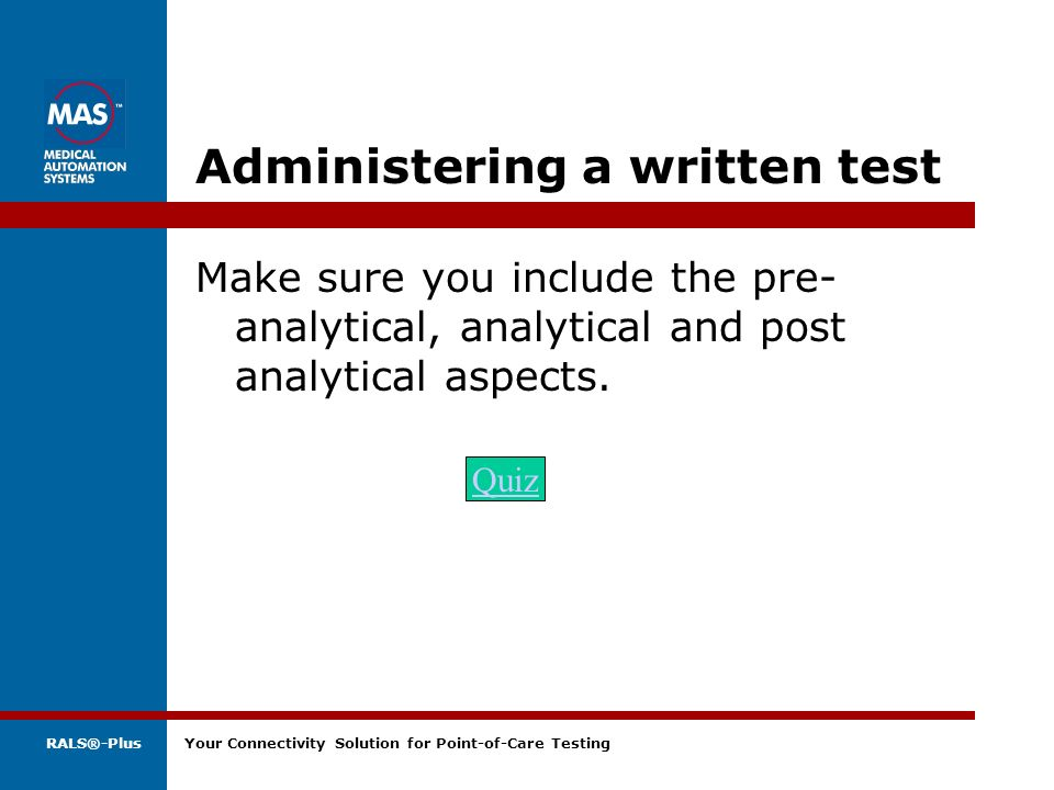 RALS®-Plus Your Connectivity Solution for Point-of-Care Testing Administering a written test Make sure you include the pre- analytical, analytical and