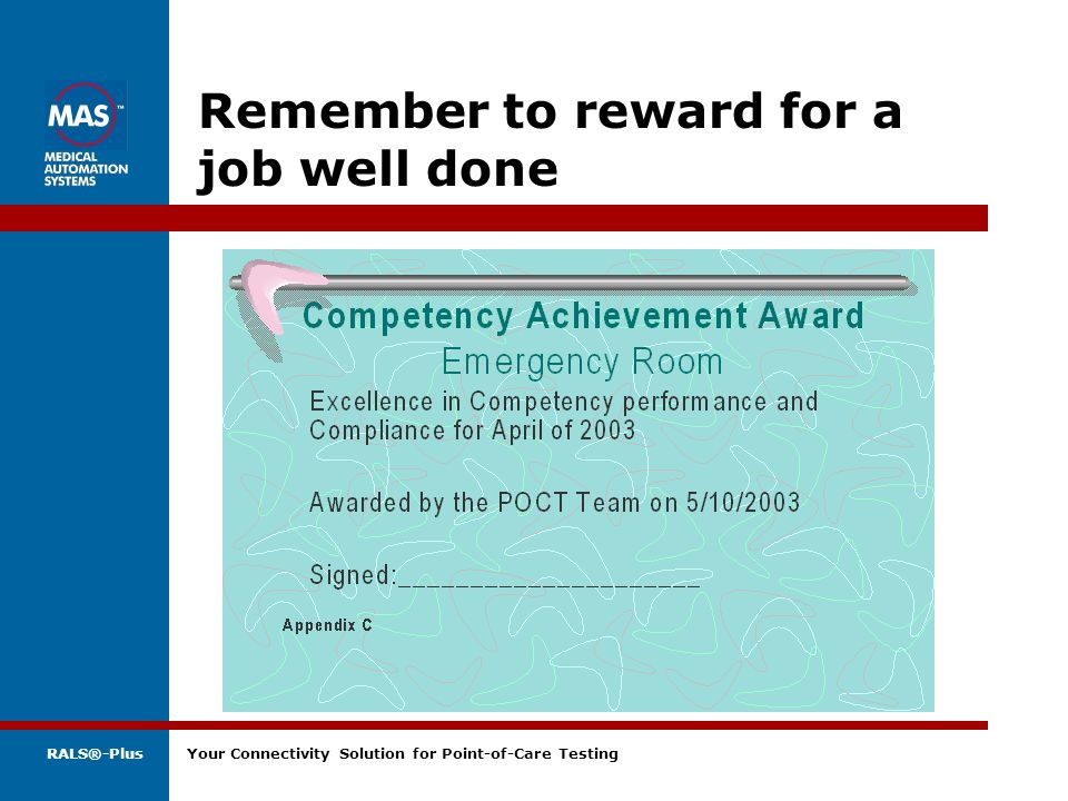 RALS®-Plus Your Connectivity Solution for Point-of-Care Testing Remember to reward for a job well done