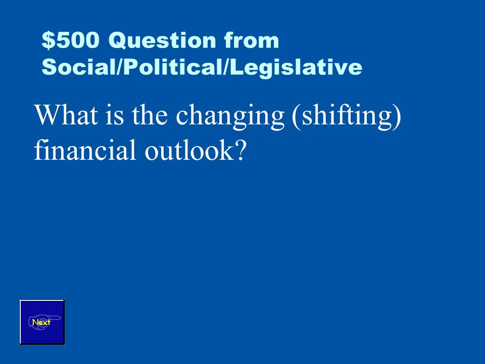 $500 Question from Social/Political/Legislative What is the changing (shifting) financial outlook