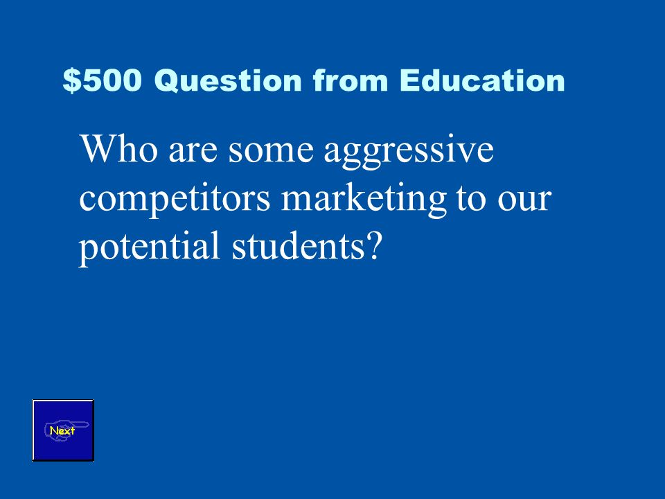 $500 Question from Education Who are some aggressive competitors marketing to our potential students