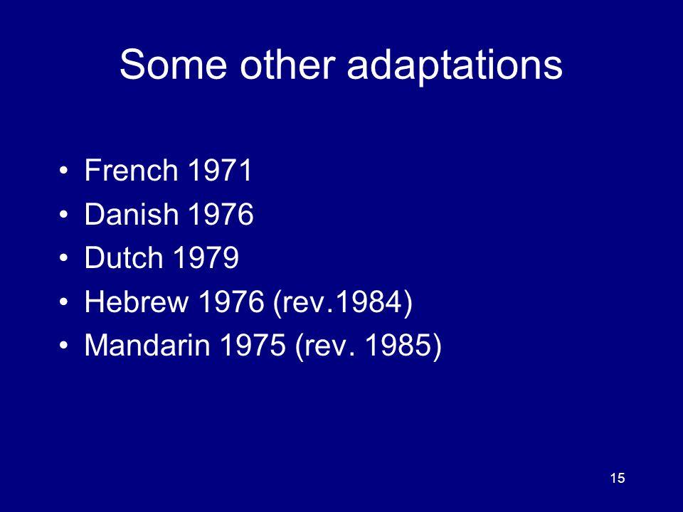 15 Some other adaptations French 1971 Danish 1976 Dutch 1979 Hebrew 1976 (rev.1984) Mandarin 1975 (rev.