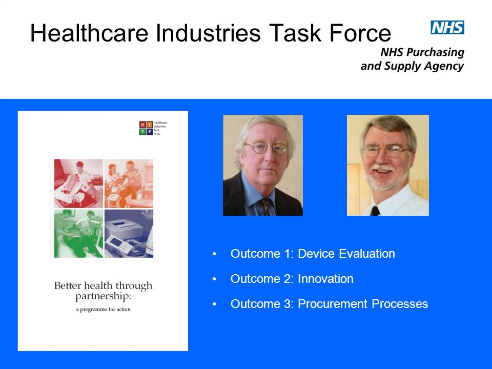 Healthcare Industries Task Force Outcome 1: Device Evaluation Outcome 2: Innovation Outcome 3: Procurement Processes