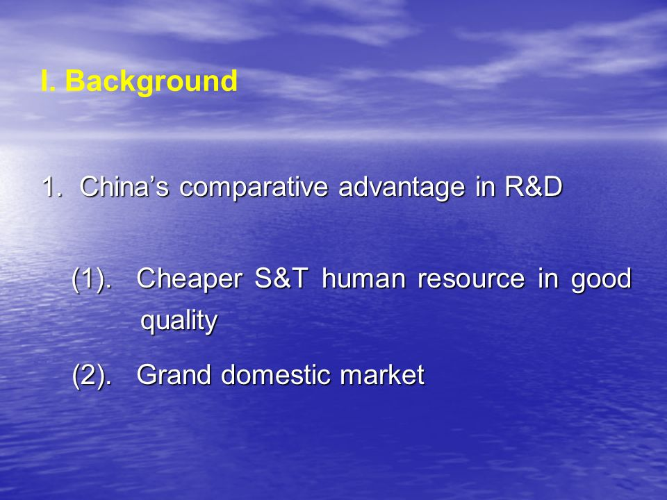 I. Background 1.Chinas comparative advantage in R&D (1).