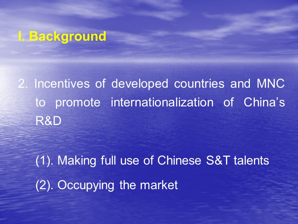I. Background 2. Incentives of developed countries and MNC to promote internationalization of Chinas R&D (1). Making full use of Chinese S&T talents (