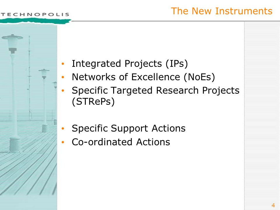 4 The New Instruments Integrated Projects (IPs) Networks of Excellence (NoEs) Specific Targeted Research Projects (STRePs) Specific Support Actions Co-ordinated Actions