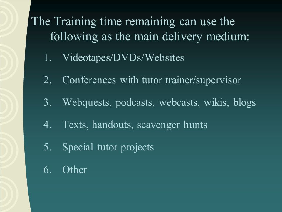 The Training time remaining can use the following as the main delivery medium: 1.Videotapes/DVDs/Websites 2.Conferences with tutor trainer/supervisor
