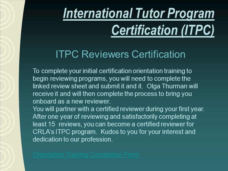 International Tutor Program Certification (ITPC) ITPC Reviewers Certification To complete your initial certification orientation training to begin rev