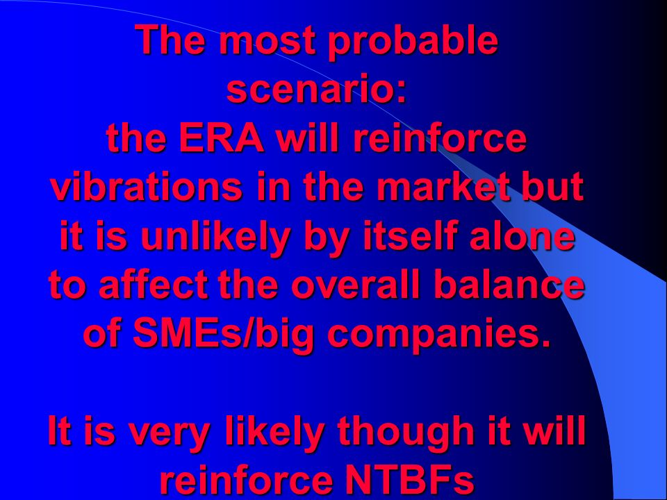 The most probable scenario: the ERA will reinforce vibrations in the market but it is unlikely by itself alone to affect the overall balance of SMEs/b
