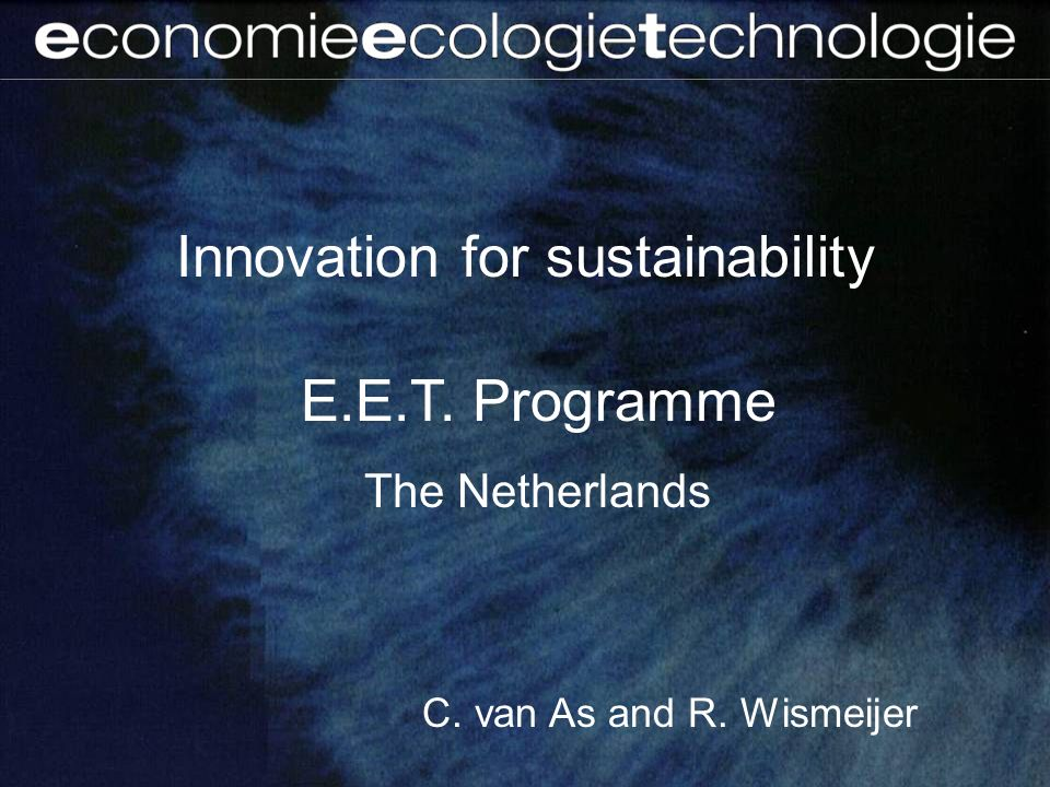 Innovation for sustainability E.E.T. Programme The Netherlands C. van As and R. Wismeijer