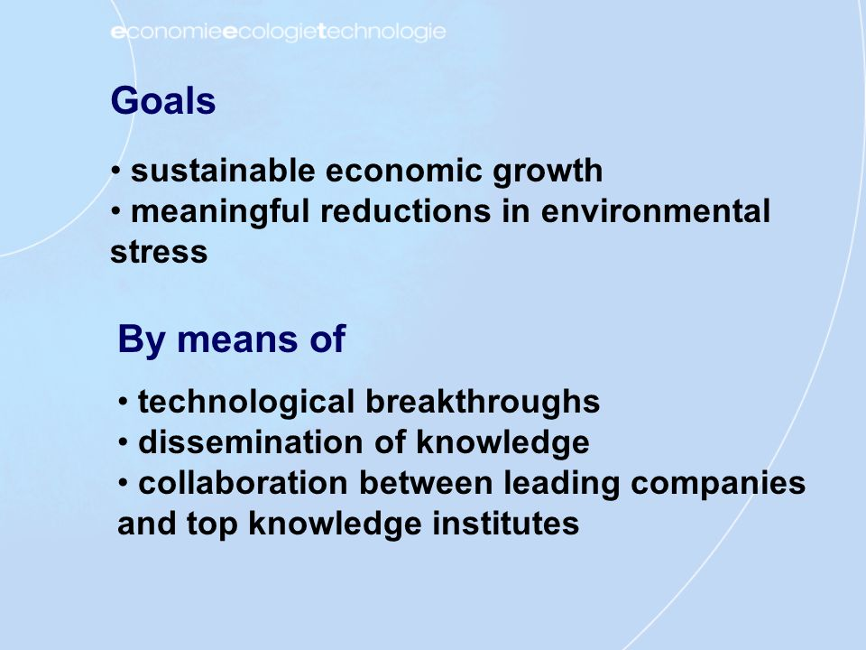 Goals sustainable economic growth meaningful reductions in environmental stress technological breakthroughs dissemination of knowledge collaboration b