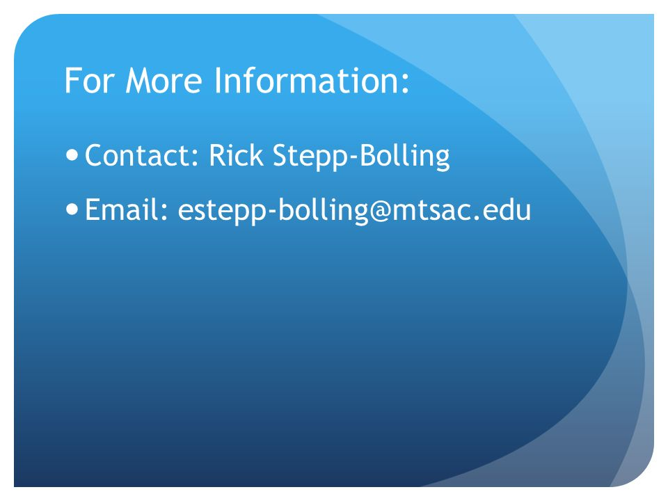 For More Information: Contact: Rick Stepp-Bolling Email: estepp-bolling@mtsac.edu