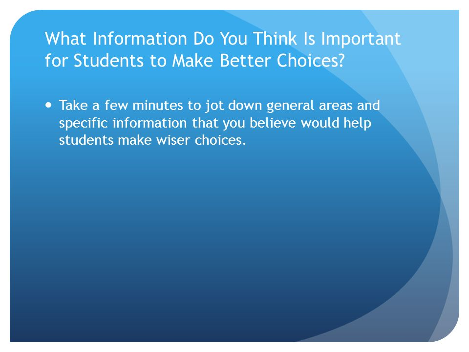What Information Do You Think Is Important for Students to Make Better Choices.