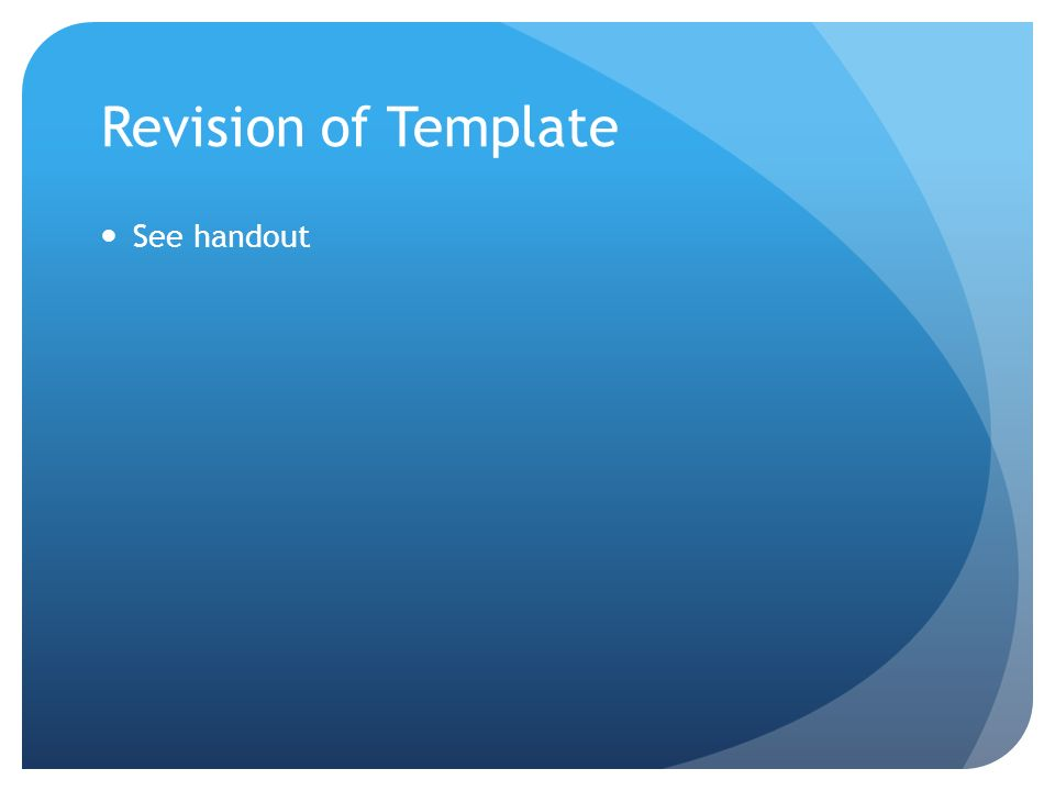 Revision of Template See handout