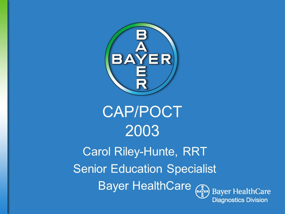 CAP/POCT 2003 Carol Riley-Hunte, RRT Senior Education Specialist Bayer HealthCare