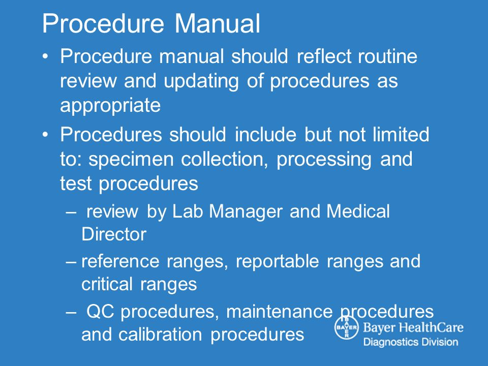 Procedure Manual Procedure manual should reflect routine review and updating of procedures as appropriate Procedures should include but not limited to