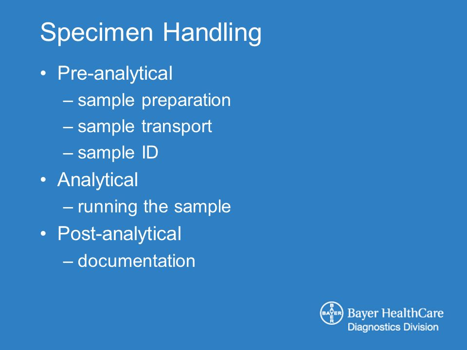 Specimen Handling Pre-analytical –sample preparation –sample transport –sample ID Analytical –running the sample Post-analytical –documentation
