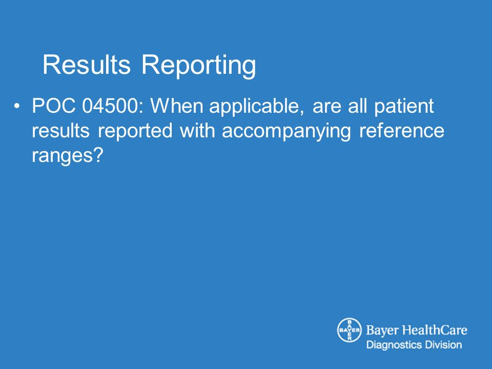Results Reporting POC 04500: When applicable, are all patient results reported with accompanying reference ranges