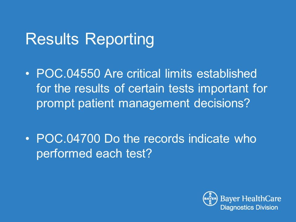 Results Reporting POC Are critical limits established for the results of certain tests important for prompt patient management decisions.