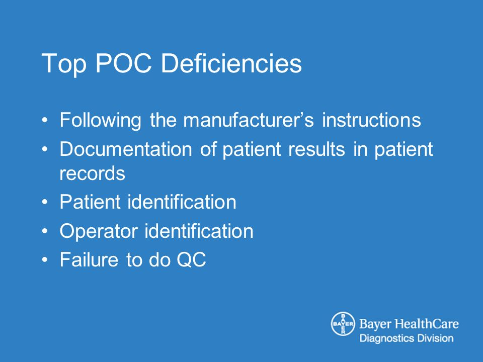 Top POC Deficiencies Following the manufacturers instructions Documentation of patient results in patient records Patient identification Operator iden