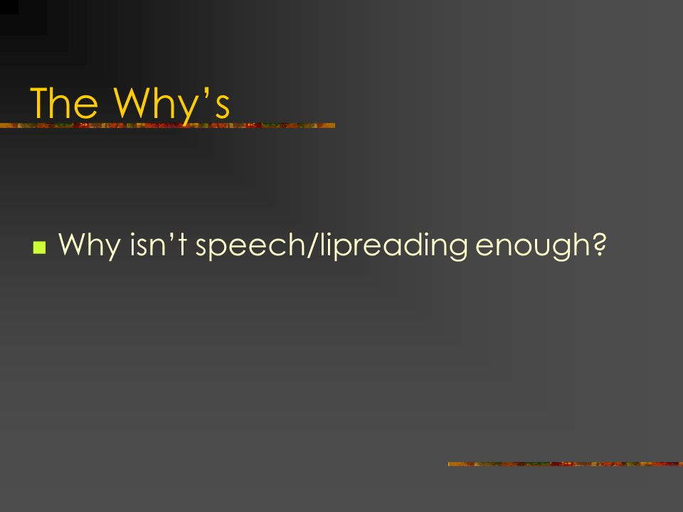 Why isnt speech/lipreading enough?