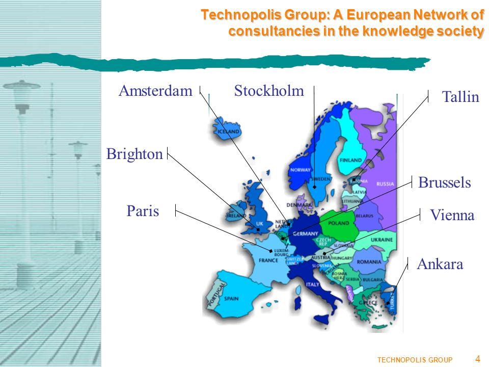 TECHNOPOLIS GROUP 4 Brighton Tallin StockholmAmsterdam Paris Brussels Ankara Technopolis Group: A European Network of consultancies in the knowledge society Vienna