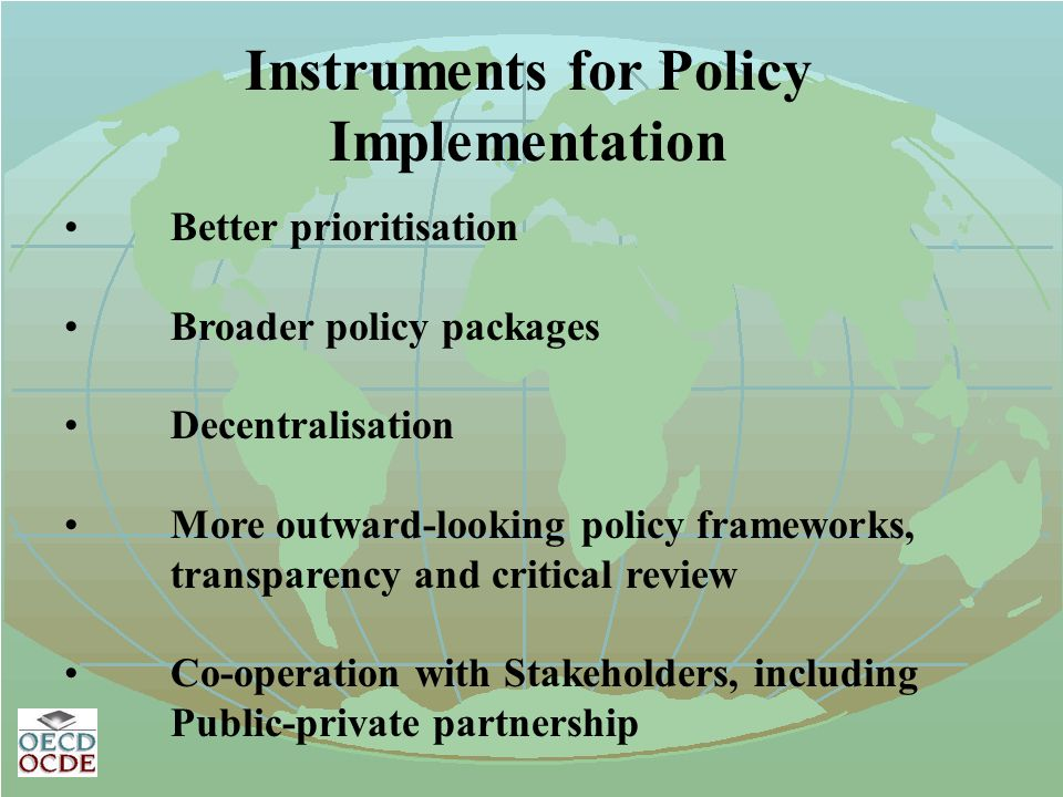 Instruments for Policy Implementation Better prioritisation Broader policy packages Decentralisation More outward-looking policy frameworks, transpare