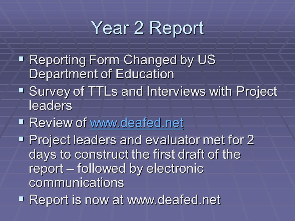 Year 2 Report Reporting Form Changed by US Department of Education Reporting Form Changed by US Department of Education Survey of TTLs and Interviews with Project leaders Survey of TTLs and Interviews with Project leaders Review of   Review of   Project leaders and evaluator met for 2 days to construct the first draft of the report – followed by electronic communications Project leaders and evaluator met for 2 days to construct the first draft of the report – followed by electronic communications Report is now at   Report is now at