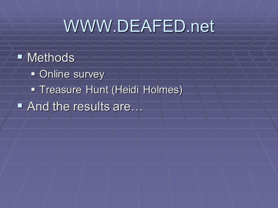 Methods Methods Online survey Online survey Treasure Hunt (Heidi Holmes) Treasure Hunt (Heidi Holmes) And the results are… And the results are…