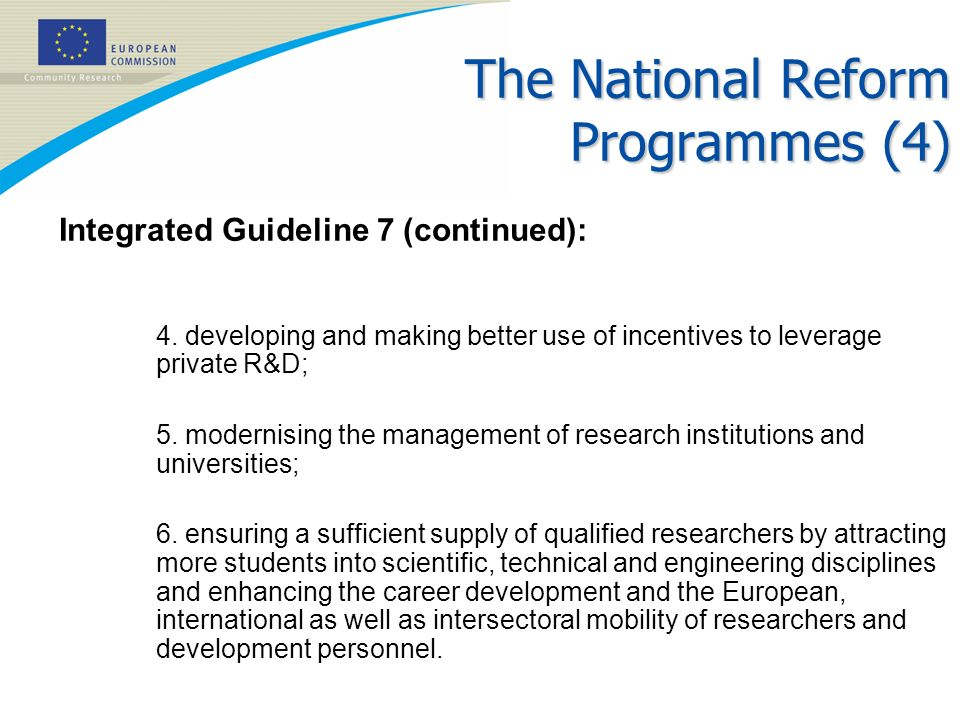 The National Reform Programmes (4) Integrated Guideline 7 (continued): 4. developing and making better use of incentives to leverage private R&D; 5. m