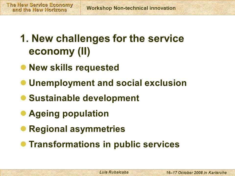 Innovación en Servicios The New Service Economy and the New Horizons 16–17 October 2008 in Karlsruhe Luis Rubalcaba 1.