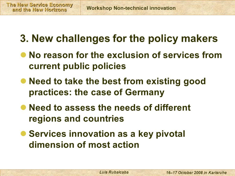 Innovación en Servicios The New Service Economy and the New Horizons 16–17 October 2008 in Karlsruhe Luis Rubalcaba 3.