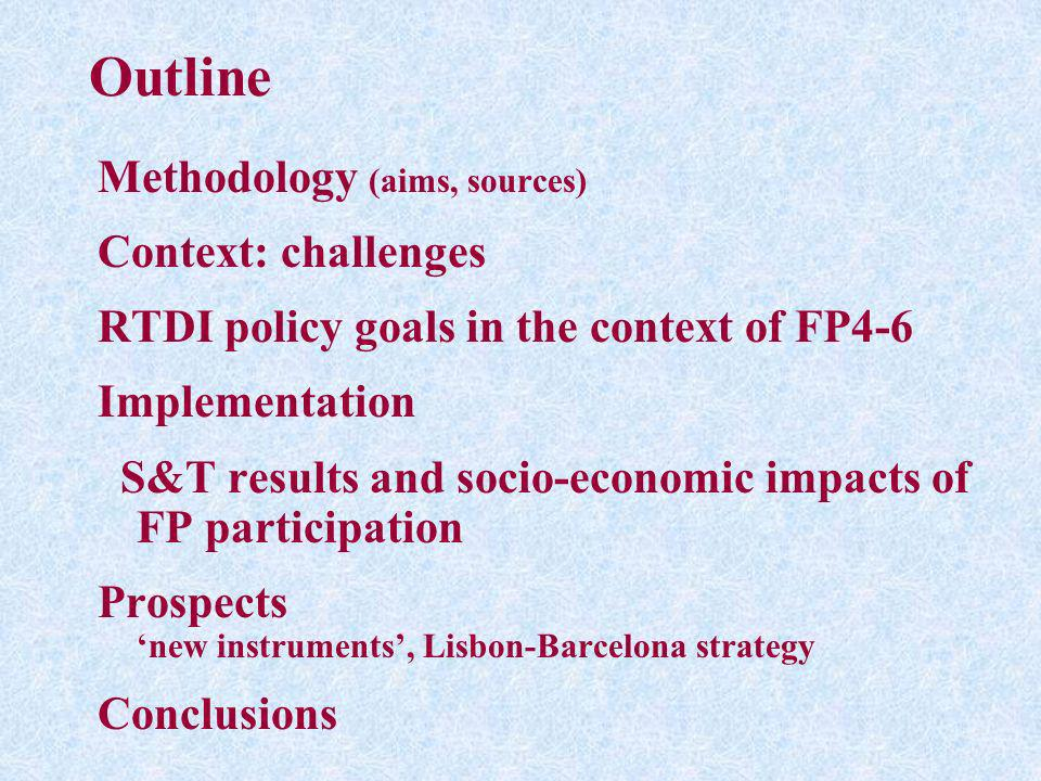 Outline Methodology (aims, sources) Context: challenges RTDI policy goals in the context of FP4-6 Implementation S&T results and socio-economic impact