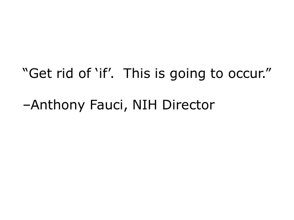 Get rid of if. This is going to occur. –Anthony Fauci, NIH Director