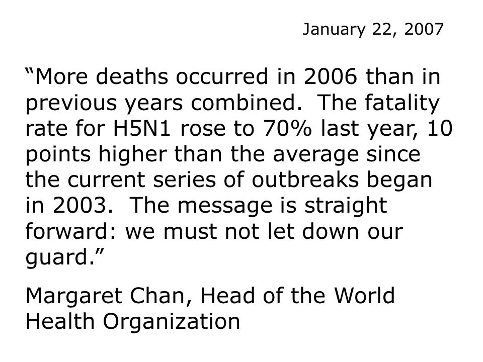 More deaths occurred in 2006 than in previous years combined. The fatality rate for H5N1 rose to 70% last year, 10 points higher than the average sinc