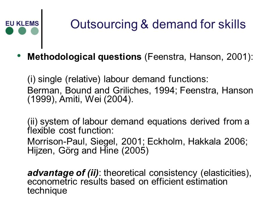 Outsourcing & demand for skills Methodological questions (Feenstra, Hanson, 2001): (i) single (relative) labour demand functions: Berman, Bound and Gr