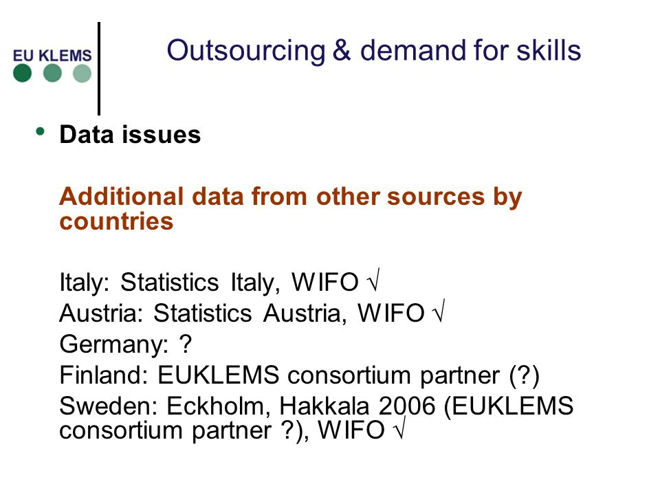 Outsourcing & demand for skills Data issues Additional data from other sources by countries Italy: Statistics Italy, WIFO Austria: Statistics Austria, WIFO Germany: .