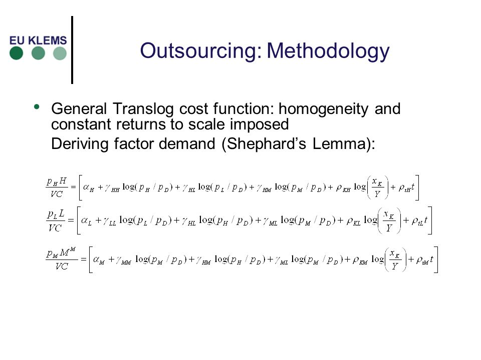 Outsourcing: Methodology General Translog cost function: homogeneity and constant returns to scale imposed Deriving factor demand (Shephards Lemma):