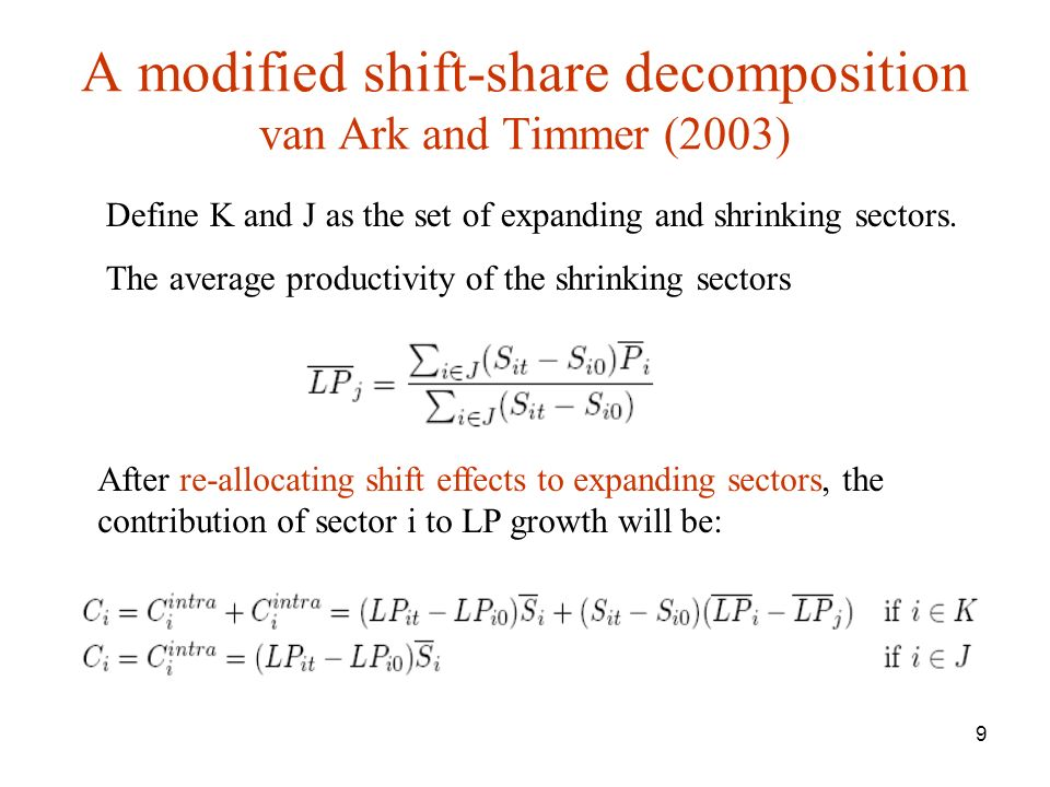 9 A modified shift-share decomposition van Ark and Timmer (2003) After re-allocating shift effects to expanding sectors, the contribution of sector i to LP growth will be: Define K and J as the set of expanding and shrinking sectors.