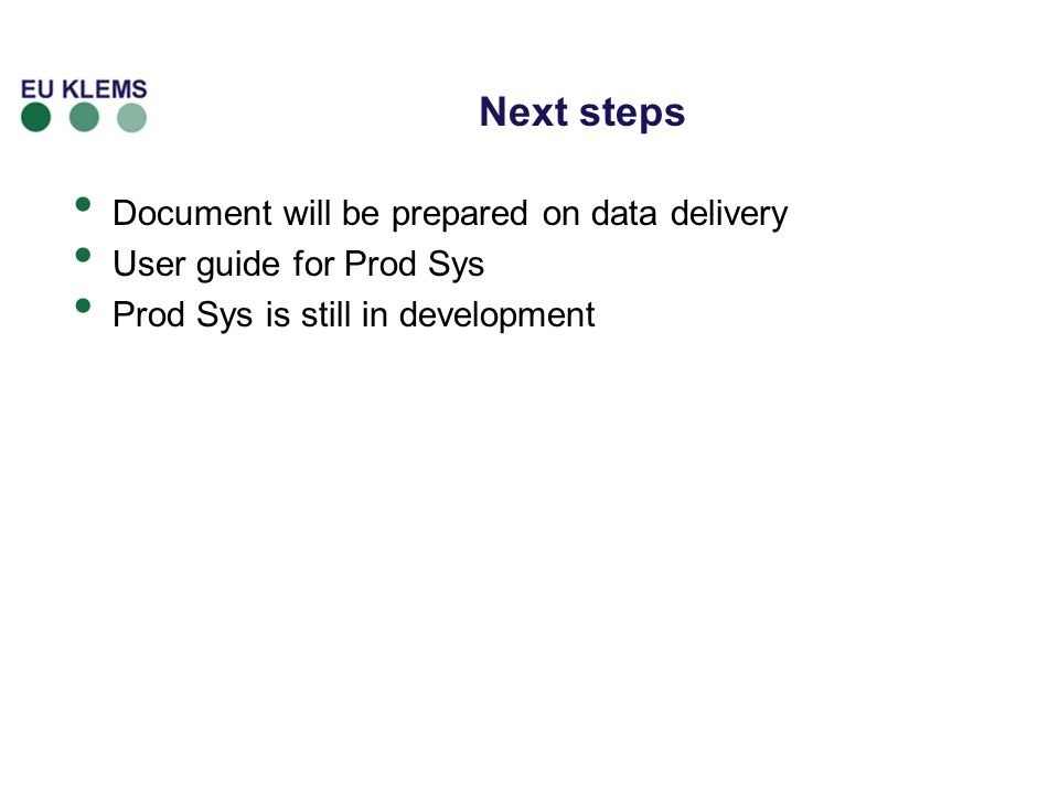 Next steps Document will be prepared on data delivery User guide for Prod Sys Prod Sys is still in development