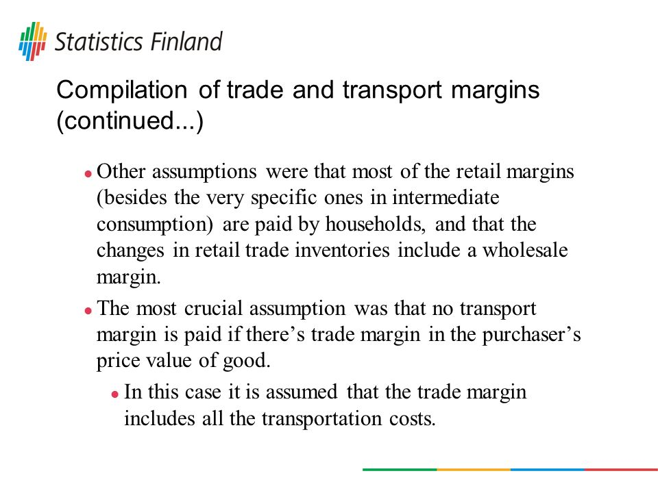Compilation of trade and transport margins (continued...) Other assumptions were that most of the retail margins (besides the very specific ones in intermediate consumption) are paid by households, and that the changes in retail trade inventories include a wholesale margin.
