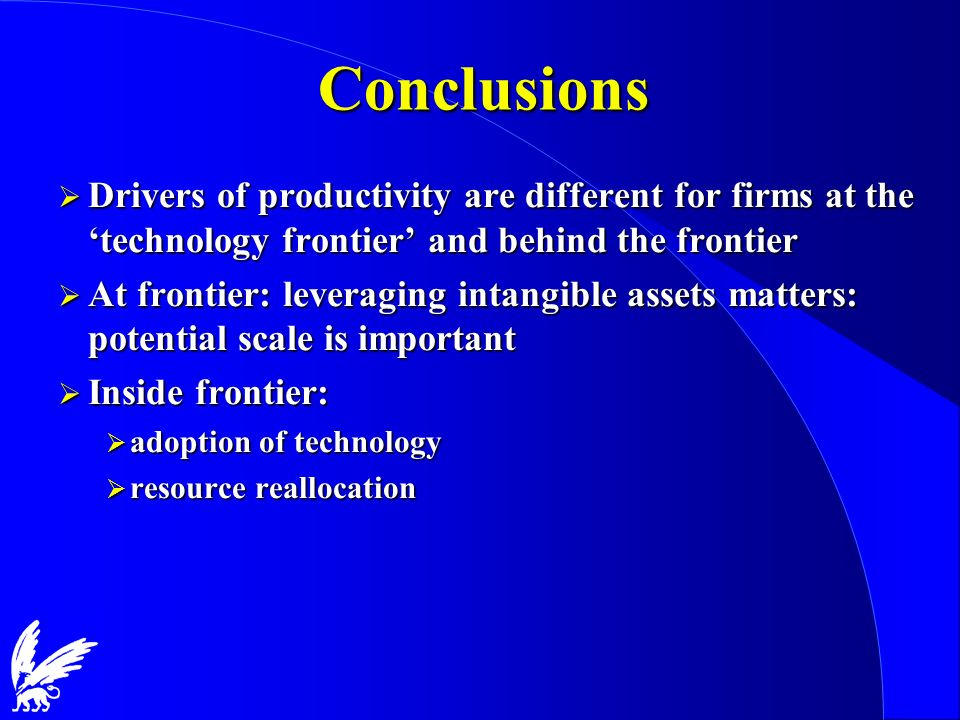 Conclusions Drivers of productivity are different for firms at the technology frontier and behind the frontier Drivers of productivity are different f