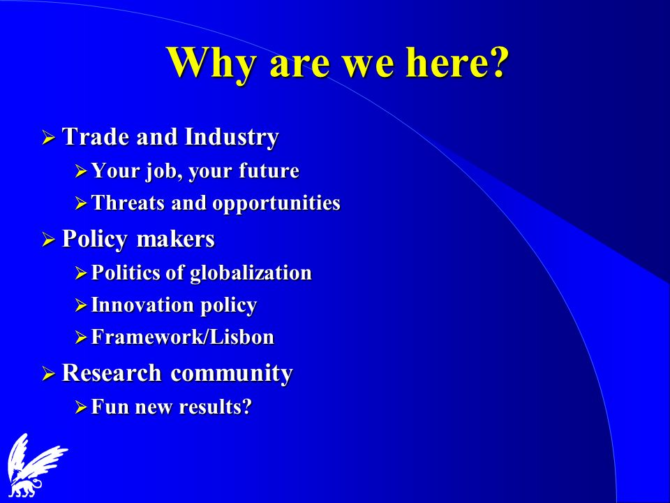 Why are we here? Trade and Industry Trade and Industry Your job, your future Your job, your future Threats and opportunities Threats and opportunities