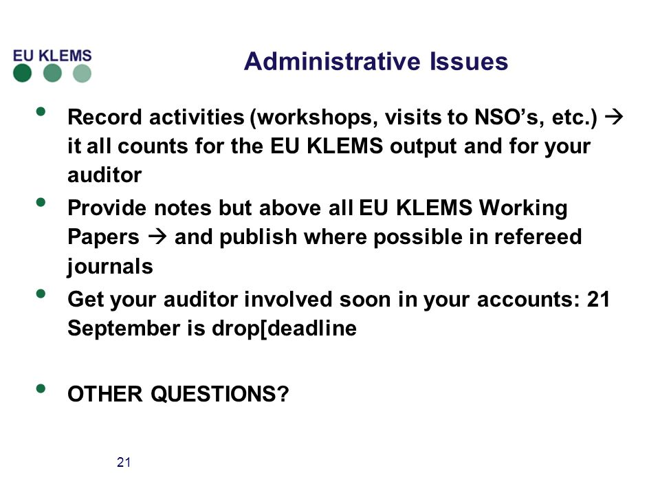 21 Administrative Issues Record activities (workshops, visits to NSOs, etc.) it all counts for the EU KLEMS output and for your auditor Provide notes