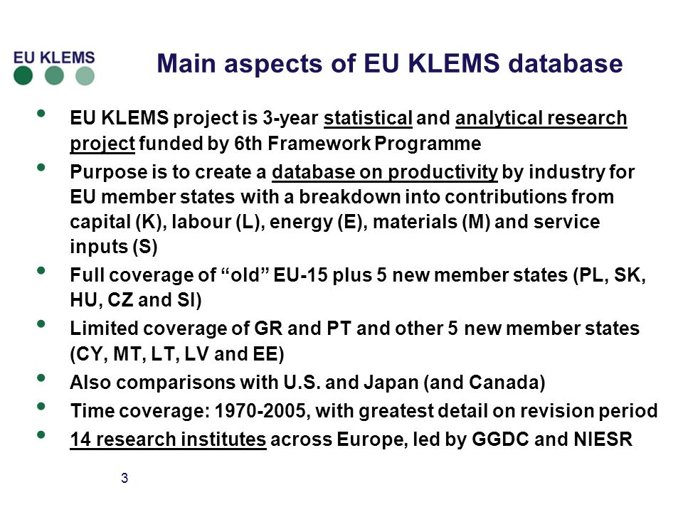 3 Main aspects of EU KLEMS database EU KLEMS project is 3-year statistical and analytical research project funded by 6th Framework Programme Purpose i